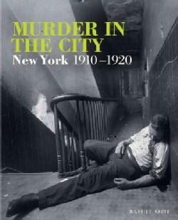 Murder in the City: New York, 1910-1920 (Hardcover)