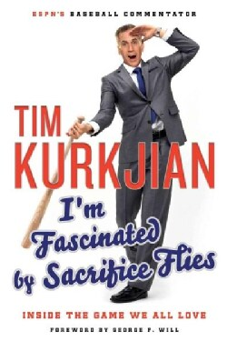 I'm Fascinated by Sacrifice Flies: Inside the Game We All Love (Paperback)
