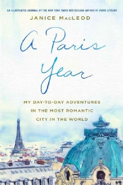 A Paris Year: My Day-to-Day Adventures in the Most Romantic City in the World (Hardcover)