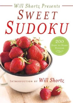 Will Shortz Presents Sweet Sudoku: 200 Easy to Hard Puzzles (Paperback)