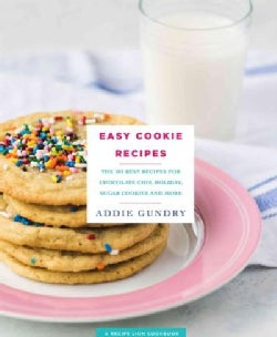 Easy Cookie Recipes: 103 Best Recipes for Chocolate Chip Cookies, Cake Mix Creations, Bars, and Holiday Treats Ev... (Paperback)