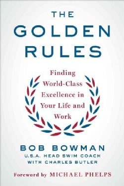 The Golden Rules: 10 Steps to World-class Excellence in Your Life and Work (Paperback)