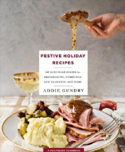 Festive Holiday Recipes: 103 Must-make Dishes for Thanksgiving, Christmas, and New Year's Eve Everyone Will Love (Paperback)