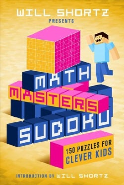 Will Shortz Presents Math Masters Sudoku: 150 Puzzles for Clever Kids (Paperback)