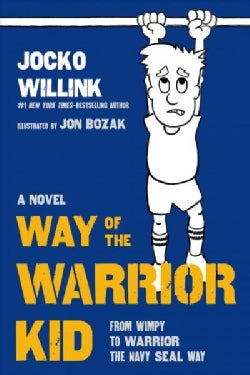 Way of the Warrior Kid: From Wimpy to Warrior the Navy Seal Way (Hardcover)