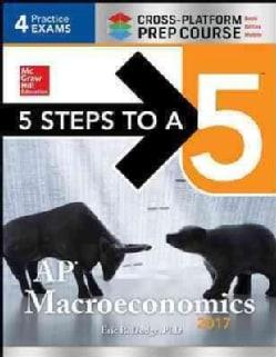 5 Steps to a 5 AP Macroeconomics 2017: Cross-Platform Edition (Paperback)
