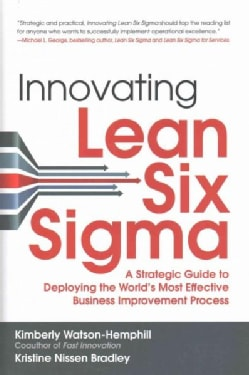Innovating Lean Six Sigma: A Strategic Guide to Deploying the World's Most Effective Business Improvement Process (Hardcover)