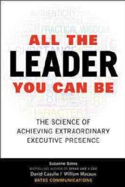 All the Leader You Can Be: The Science of Achieving Extraordinary Executive Presence (Hardcover)