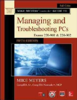 Mike Meyers' Comptia A+ Guide to Managing and Troubleshooting PCs: Exams 220-901 & 220-902