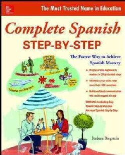 Complete Spanish Step-by-Step: The Fastest Way to Achieve Spanish Mastery (Paperback)
