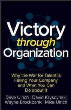 Victory Through Organization: Why the War for Talent Is Failing Your Company and What You Can Do About It (Hardcover)