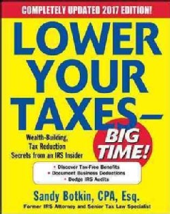 Lower Your Taxes - Big Time! 2016-2017: Wealth-Building, Tax Reduction Secrets from an IRS Insider (Paperback)