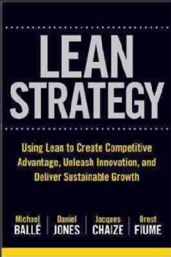 The Lean Strategy: Using Lean to Create Competitive Advantage, Unleash Innovation, and Deliver Sustainable Growth (Hardcover)