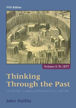 Thinking Through the Past: A Critical Thinking Approach to U.S. History: To 1877 (Paperback)