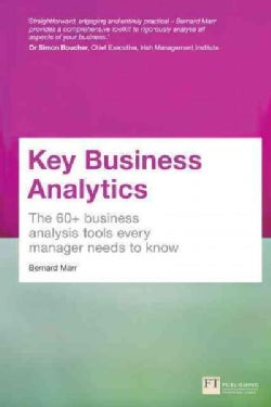 Key Business Analytics: The 60+ Business Analysis Tools Every Manager Needs to Know (Paperback)