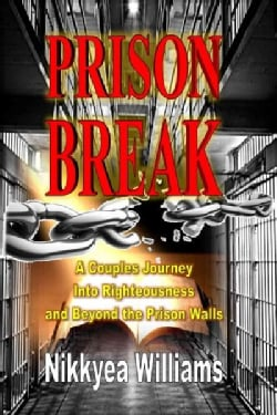 Prison Break: A Couples Journey into Righteousness and Beyond the Prison Walls (Paperback)