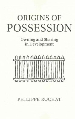Origins of Possession: Owning and Sharing in Development (Paperback)