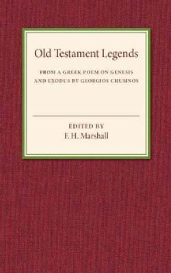 Old Testament Legends: From a Greek Poem on Genesis and Exodus by Georgios Chumnos (Paperback)