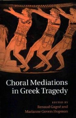 Choral Mediations in Greek Tragedy (Paperback)