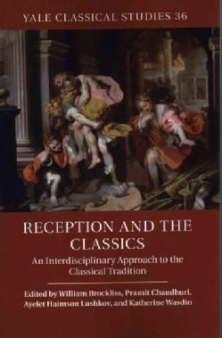 Reception and the Classics: An Interdisciplinary Approach to the Classical Tradition (Paperback)