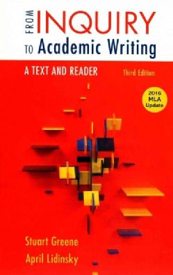 From Inquiry to Academic Writing: A Text and Reader: 2016 MLA Update (Paperback)