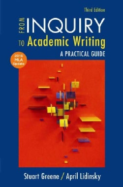 From Inquiry to Academic Writing: With 2016 MLA Update (Paperback)