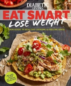 Diabetic Living Eat Smart, Lose Weight: Your Guide to Eat Right and Move More (Paperback)