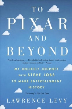 To Pixar and Beyond: My Unlikely Journey With Steve Jobs to Make Entertainment History (Paperback)