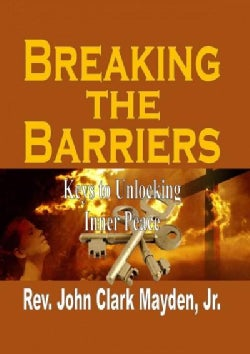 Breaking the Barriers: Keys to Unlocking Inner Peace (Hardcover)