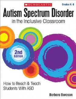 Autism Spectrum Disorder in the Inclusive Classroom, Grades K-8: How to Reach & Teach Students With Asd (Paperback)