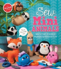 Sew Mini Animals: More Than 12 Animal Plushies to Stitch & Stuff