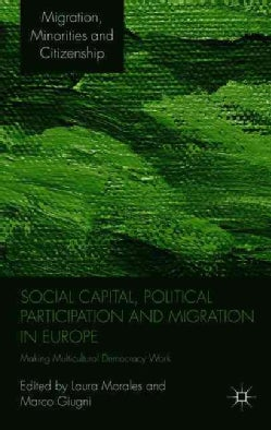 Social Capital, Political Participation and Migration in Europe: Making Multicultural Democracy Work? (Paperback)