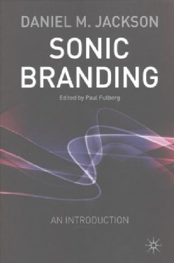 Sonic Branding: An Essential Guide to the Art and Science of Sonic Branding (Paperback)