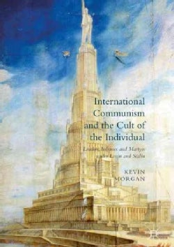 International Communism and the Cult of the Individual: Leaders, Tribunes and Martyrs Under Lenin and Stalin (Hardcover)