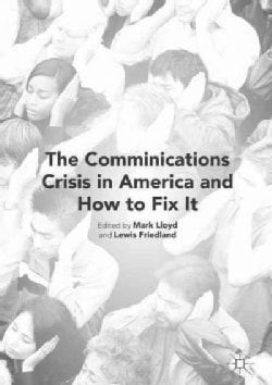 The Communication Crisis in America, and How to Fix It (Hardcover)