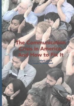 The Communication Crisis in America, and How to Fix It (Paperback)