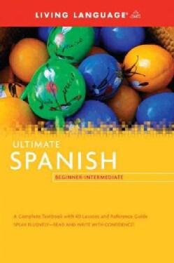 Living Language Ultimate Spanish Beginner-Intermediate (Paperback)
