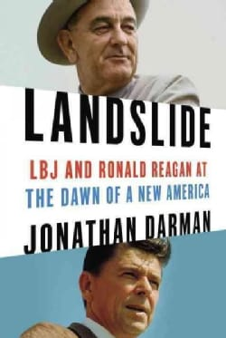 Landslide: LBJ and Ronald Reagan at the Dawn of a New America (Hardcover)