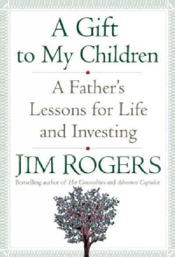 A Gift to My Children: A Father's Lessons for Life and Investing (Hardcover)