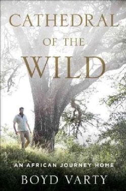 Cathedral of the Wild: An African Journey Home (Hardcover)