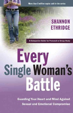 Every Single Woman's Battle: Guarding Your Heart And Mind Against Sexual And Emotional Compromise (Paperback)