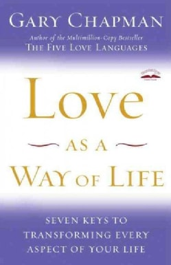 Love As a Way of Life: Seven Keys to Transforming Every Aspect of Your Life (Paperback)
