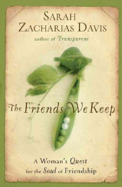 The Friends We Keep: A Woman's Quest for the Soul of Friendship (Paperback)
