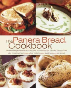 The Panera Bread Cookbook: Breadmaking Essentials and Recipes from America's Favorite Bakery-Cafe (Paperback)