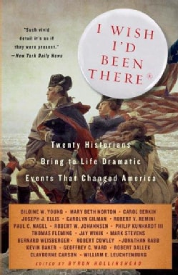 I Wish I'd Been There: Twenty Historians Bring to Life the Dramatic Events That Changed America (Paperback)