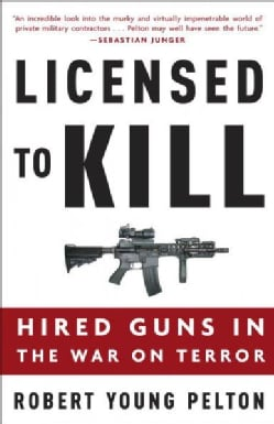 Licensed to Kill: Hired Guns in the War on Terror (Paperback)