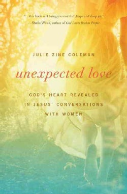Unexpected Love: God's Heart Revealed in Jesus' Conversations with Women (Paperback)