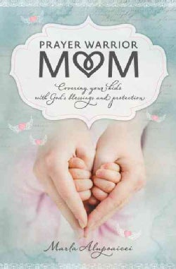 Prayer Warrior Mom: Covering Your Kids with God's Blessings and Protection (Paperback)