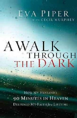A Walk Through the Dark: How My Husband's 90 Minutes in Heaven Deepened My Faith for a Lifetime (Paperback)