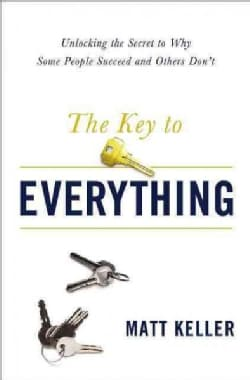 The Key to Everything: Unlocking the Secret to Why Some People Succeed and Others Don't (Hardcover)